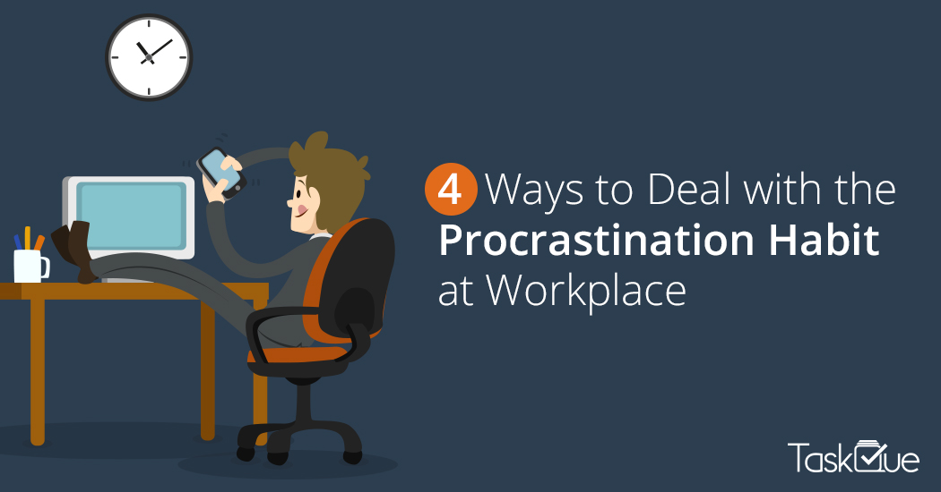 procrastination 4 ways to deal with the procrastination habit at workplacejpg