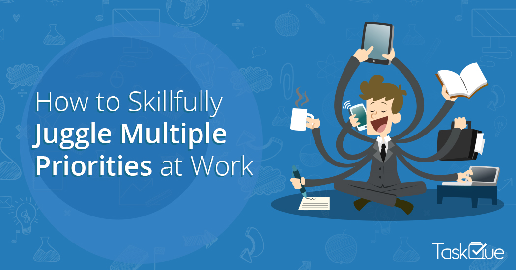 How to Skillfully Manage Multiple Tasks at Work