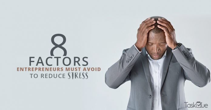 8 Reasons of Entrepreneurial Stress and How You Could Avoid Them - TaskQue Blog