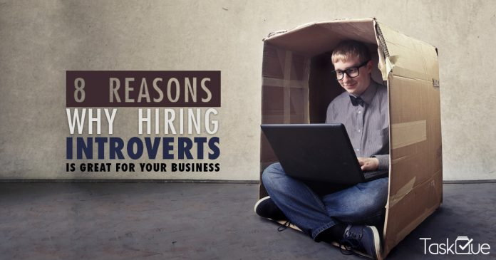 8 Reasons Why Hiring Introverts Is Great For Your Business - TaskQue Blog