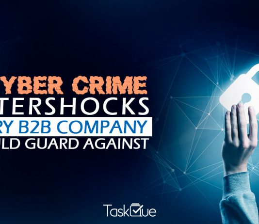 5 Cyber Crime Aftershocks Every B2B Company Should Guard Against - TaskQue Blog