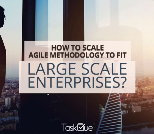 How to Scale Agile Methodology To Fit Large Scale Enterprises - TaskQue Blog