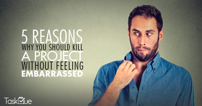 5 Reasons Why You Should Kill A Project
