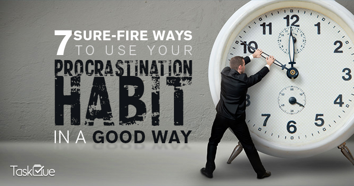 7 Sure Fire Ways to Use Your Procrastination Habit in A Good Way