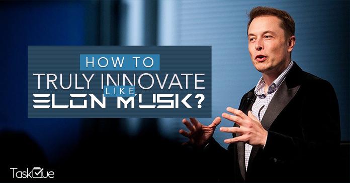 How to truly Innovate like Elon Musk?
