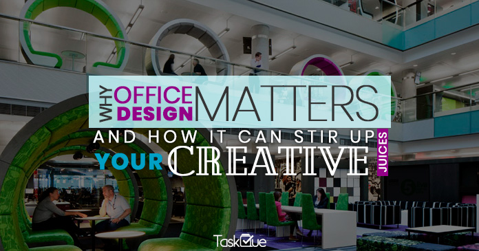 Why Office Design Matters and How It Can Stir Up Your Creative Juice