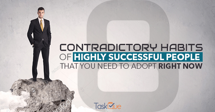 8 Contradictory Habits of Highly Successful People That You Need To Adopt Right Now