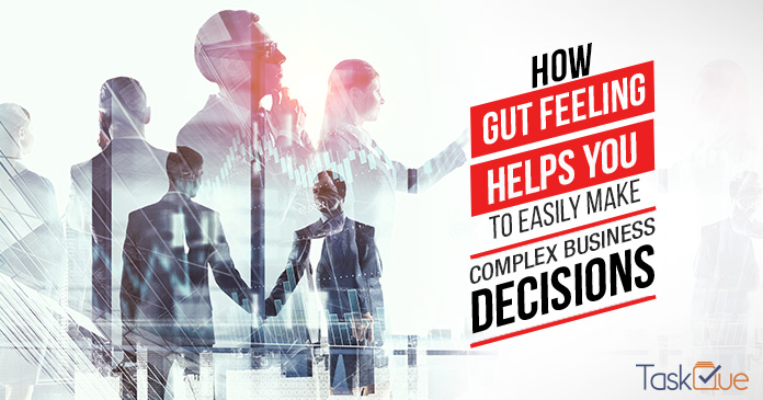 How Gut Feeling Helps You to Easily Make Complex Business Decisions