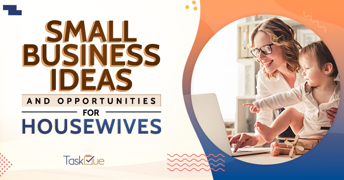 Small Business Ideas And Opportunities For Housewives To