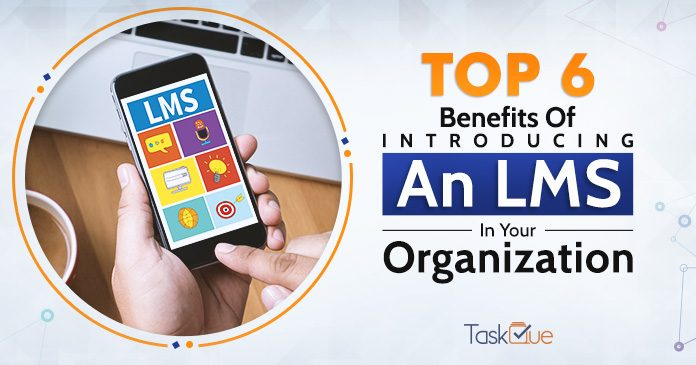 Top 6 Benefits Of Introducing An LMS In Your Organization